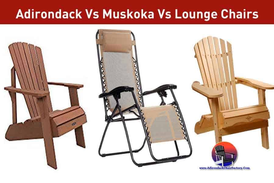 Adirondack Vs Muskoka Vs Lounge Chairs
