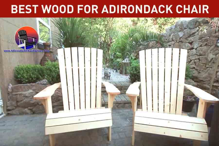 What are the Best Woods for Building Adirondack Chairs ?