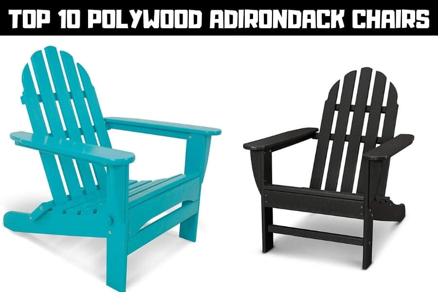 Top 10 Best Polywood Adirondack Chair Reviews (2019)
