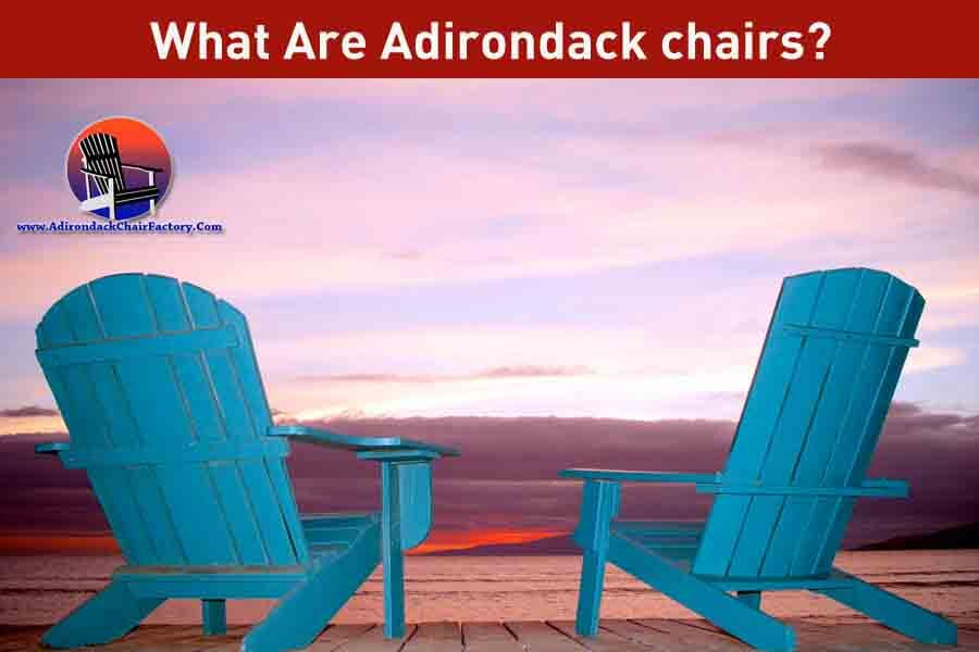 What Are Adirondack chairs- Introduction and Types